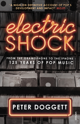 Electric Shock: From the Gramophone to the iPhone - 125 Years of Pop Music - Doggett, Peter
