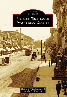 Electric Trolleys of Washtenaw County - Hildebrandt, H Mark, and Churchill, Martha A