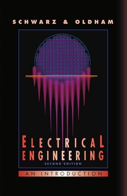 Electrical Engineering: An Introduction - Schwarz, Steven E, and Oldham, William G, Professor