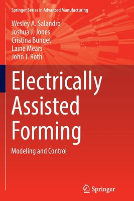 Electrically Assisted Forming: Modeling and Control - Salandro, Wesley A, and Jones, Joshua J, and Bunget, Cristina