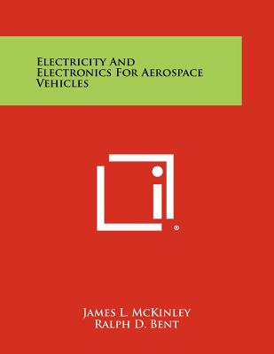 Electricity and Electronics for Aerospace Vehicles - McKinley, James L, and Bent, Ralph D