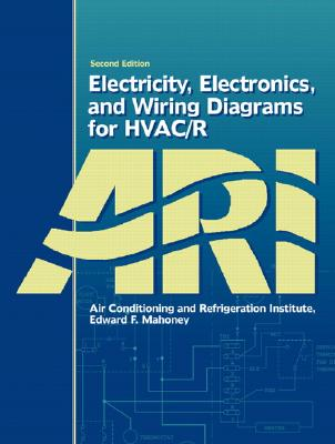 Electricity, Electronics, and Wiring Diagrams for HVAC/R - Air Conditioning and Refrigeration Institute, and Mahoney, Edward F.