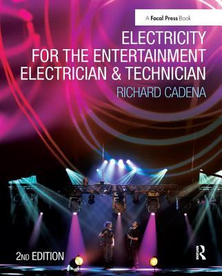 Electricity for the Entertainment Electrician & Technician - Cadena, Richard
