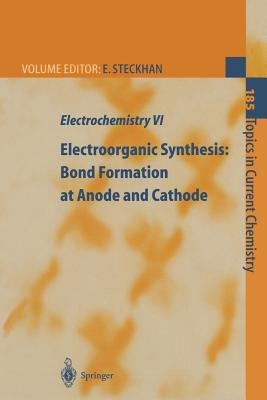 Electrochemistry VI: Electroorganic Synthesis: Bond Formation at Anode and Cathode - Steckhan, E (Editor)