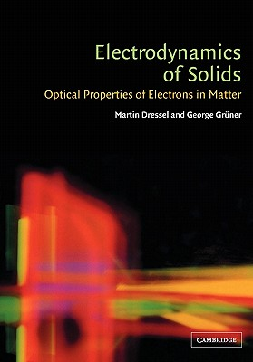 Electrodynamics of Solids: Optical Properties of Electrons in Matter - Dressel, Martin, and Gruner, George