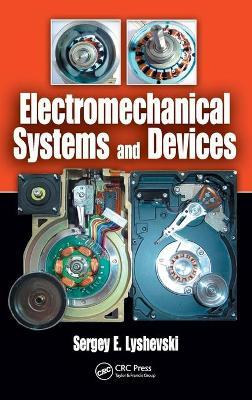 Electromechanical Systems and Devices - Lyshevski, Sergey E