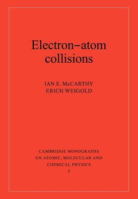 Electron-Atom Collisions - McCarthy, Ian E, and Weigold, Erich, and McCarthy, I E