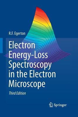 Electron Energy-Loss Spectroscopy in the Electron Microscope - Egerton, R F