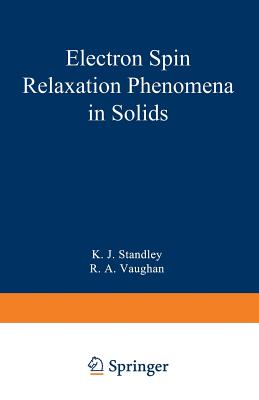 Electron Spin Relaxation Phenomena in Solids - Standley, K J