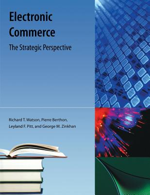 Electronic Commerce: The Strategic Perspective - Watson, Richard T