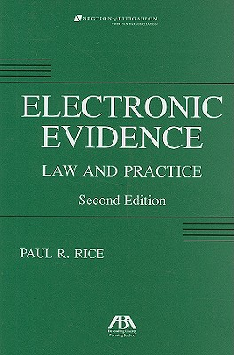 Electronic Evidence: Law and Practice - Rice, Paul R