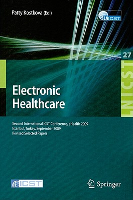 Electronic Healthcare: Second International ICST Conference, eHealth 2009 Istanbul, Turkey, September 23-25, 2009 Revised Selected Papers - Kostkova, Patty (Editor)