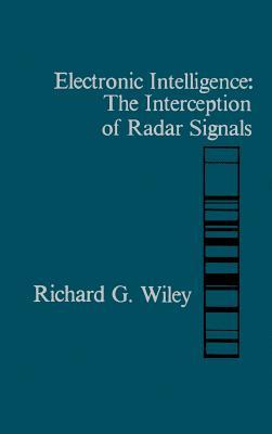 Electronic Intelligence: The Interception of Radar Signals - Wiley, Richard G
