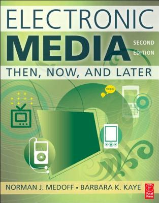 Electronic Media: Then, Now, and Later - Medoff, Norman J, and Kaye, Barbara