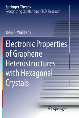 Electronic Properties of Graphene Heterostructures with Hexagonal Crystals - Wallbank, John R