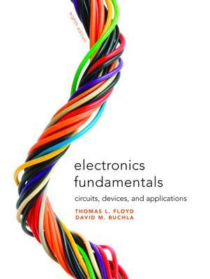 Electronics Fundamentals: Circuits, Devices & Applications - Floyd, Thomas, and Buchla, David