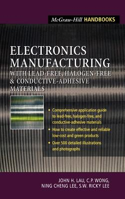 Electronics Manufacturing: With Lead-Free, Halogen-Free, and Conductive-Adhesive Materials - Lau, John H, Dr.