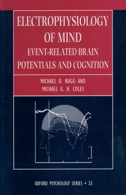 Electrophysiology of Mind - Rugg, Michael D (Editor), and Coles, Michael G H (Editor)