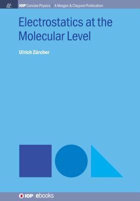 Electrostatics at the Molecular Level - Zurcher, Ulrich