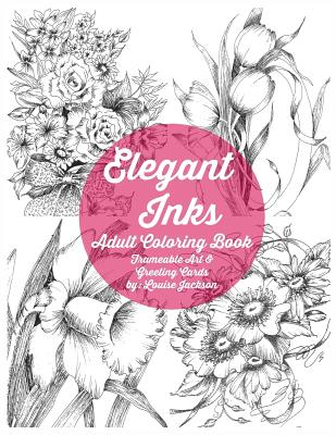 Elegant Inks - Adult Coloring Book: Frameable Art & Greeting Cards - Jackson, Louise, M.D