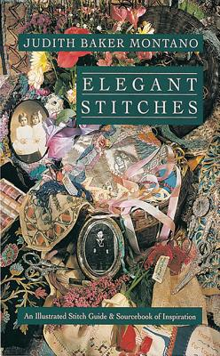 Elegant Stitches: An Illustrated Stitch Guide & Source Book of Inspiration - Montano, Judith Baker