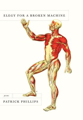 Elegy for a Broken Machine: Poems - Phillips, Patrick, Qc