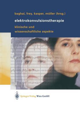 Elektrokonvulsionstherapie: Klinische Und Wissenschaftliche Aspekte - Baghai, Thomas (Editor)