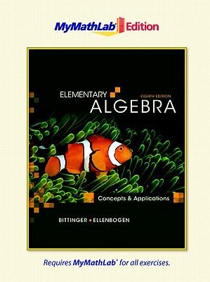 Elementary Algebra: MyMathLab Edition: Concepts and Applications - Bittinger, Marvin L, and Ellenbogen, David J