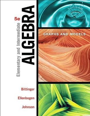 Elementary and Intermediate Algebra: Graphs and  Models - Bittinger, Marvin L., and Ellenbogen, David J., and Johnson, Barbara L.