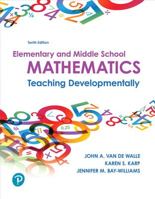 Elementary and Middle School Mathematics: Teaching Developmentally - Van De Walle, John a, and Karp, Karen S, and Bay-Williams, Jennifer M