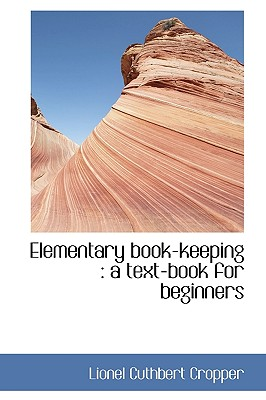 Elementary Book-Keeping: A Text-Book for Beginners - Cropper, Lionel Cuthbert