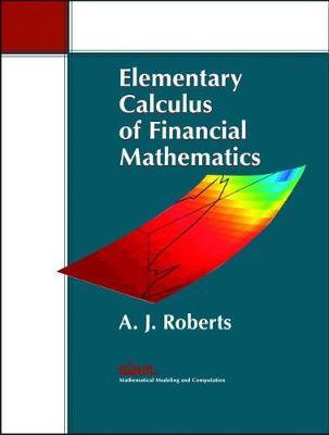 Elementary Calculus of Financial Mathematics - Roberts, A J