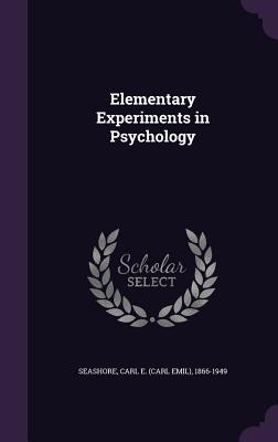 Elementary Experiments in Psychology - Seashore, Carl E 1866-1949