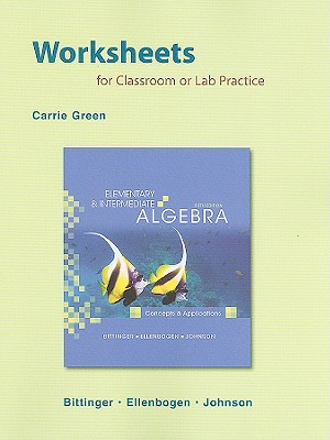 Elementary & Intermediate Algebra Worksheets for Classroom or Lab Practice: Concepts and Applications - Green, Carrie, and Bittinger, Marvin, MD, and Ellenbogen, David