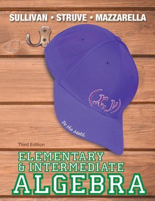 Elementary & Intermediate Algebra - Sullivan, Michael, III, and Struve, Katherine R., and Mazzarella, Janet