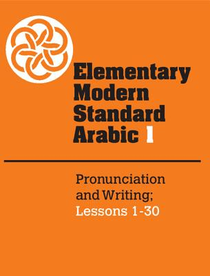 Elementary Modern Standard Arabic: Volume 1, Pronunciation and Writing; Lessons 1-30 - Abboud, Peter F (Editor), and McCarus, Ernest N (Editor)