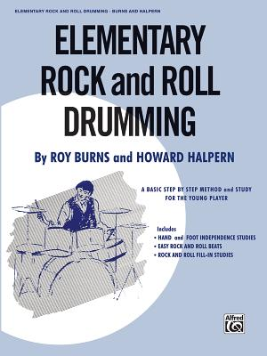 Elementary Rock and Roll Drumming: A Basic Step-By-Step Method and Study for the Younger Player - Burns, Roy, and Halpern, Howard