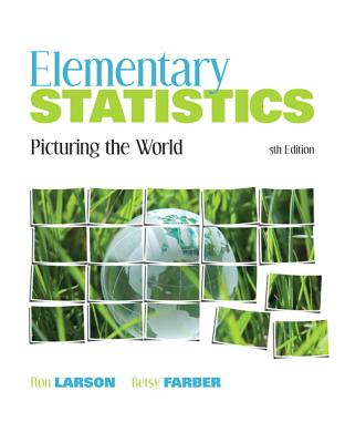 Elementary Statistics: Picturing the World - Larson, Ron, and Farber, Elizabeth
