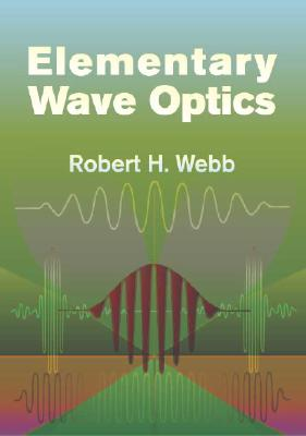 Elementary Wave Optics - Webb, Robert H, Ph.D.