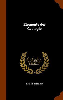 Elemente Der Geologie - Credner, Hermann