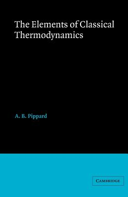 Elements of Classical Thermodynamics: For Advanced Students of Physics - Pippard, A B