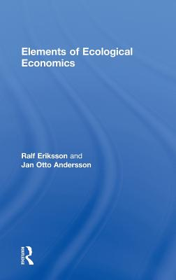 Elements of Ecological Economics - Andersson, Jan Otto, and Eriksson, Ralf