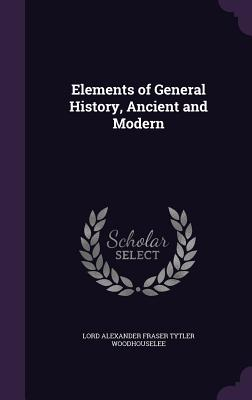 Elements of General History, Ancient and Modern - Woodhouselee, Lord Alexander Fraser Tytl