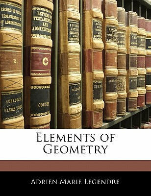 Elements of Geometry - Legendre, Adrien-Marie