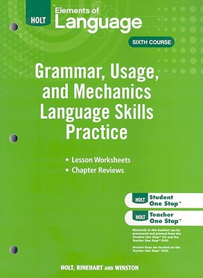 Elements of Language: Grammar Usage and Mechanics Language Skills Practice Grade 12 - Holt Rinehart and Winston (Prepared for publication by)