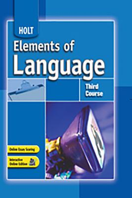 Elements of Language: Student Edition Third Course 2007 - Holt Rinehart and Winston (Prepared for publication by)