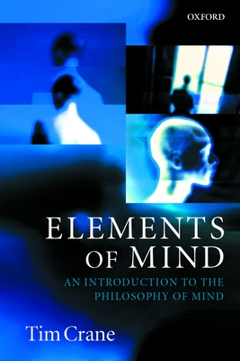 Elements of Mind: An Introduction to the Philosophy of Mind - Crane, Tim