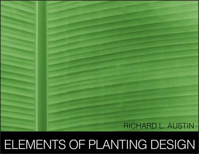 Elements of Planting Design - Austin, Richard L