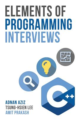 Elements of Programming Interviews: 300 Questions and Solutions - Aziz, Adnan, and Prakash, Amit, and Lee, Tsung-Hsien