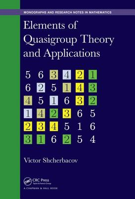 Elements of Quasigroup Theory and Applications - Shcherbacov, Victor, and Phillips, J. D.